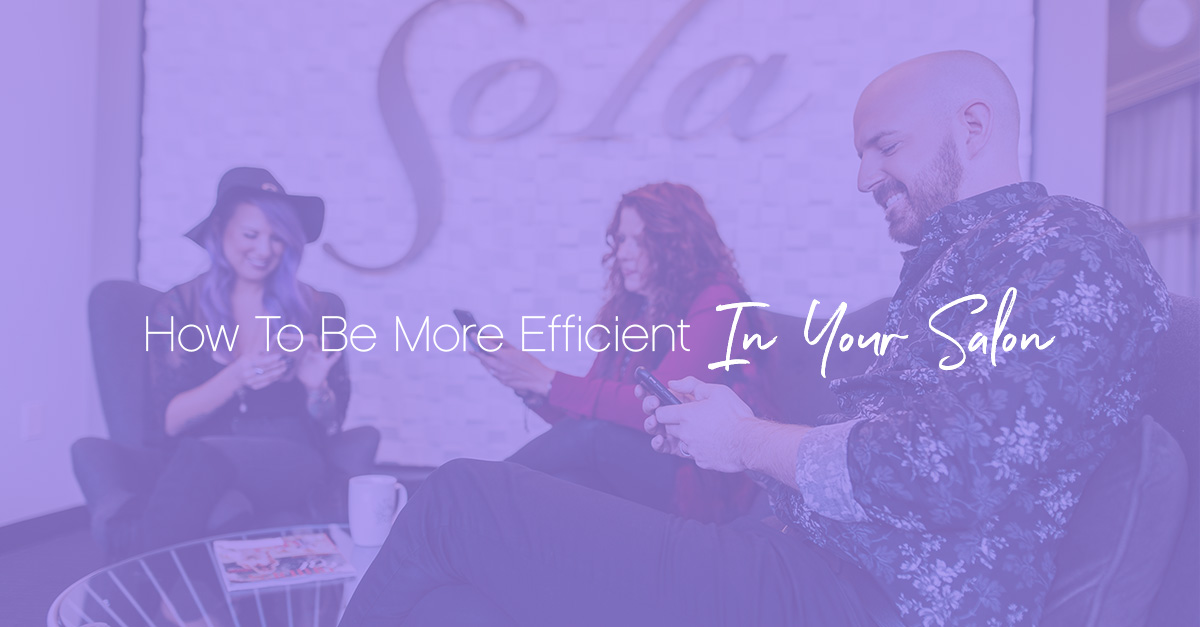 How to be more efficient in your salon
