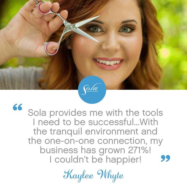 "Quote by stylist Kaylee Whyte ""Sola provides me with the tools I need to be successful... With the tranquil environment and the one-on-one connection, my business has grown 271%! I couldn"