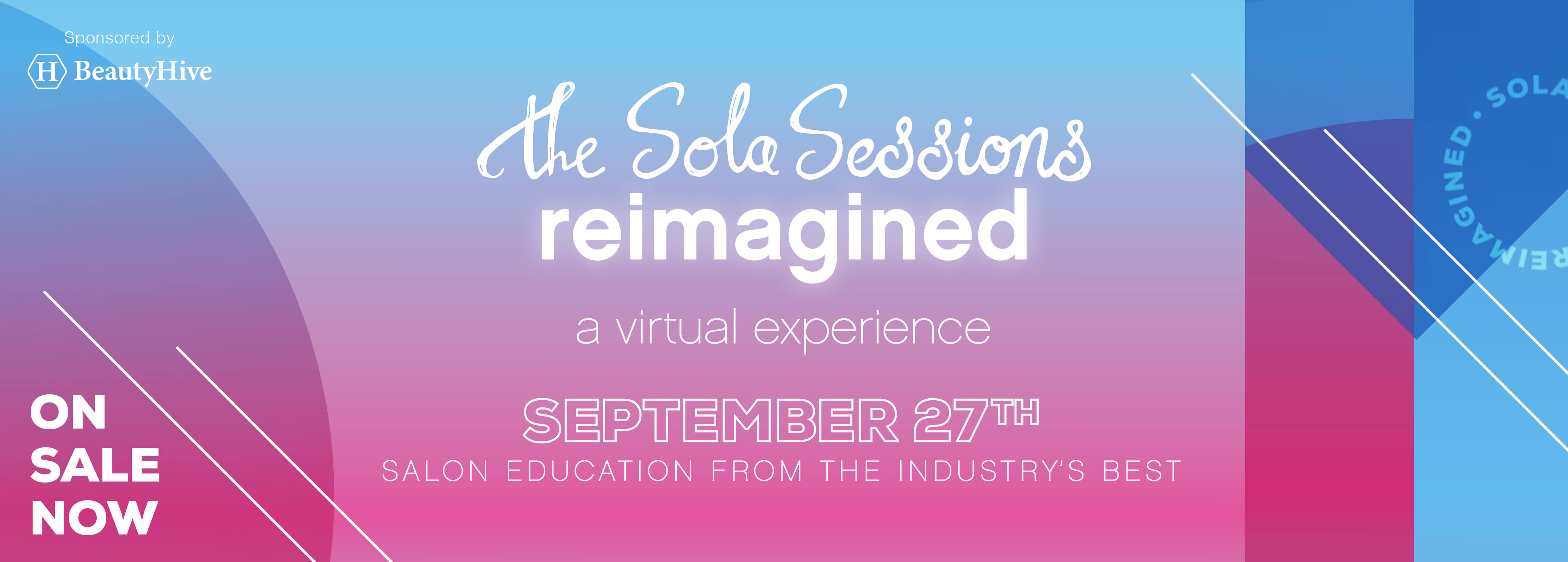 The Sola Sessions reimagined a virtual experience. Monday, September 27th. Education from the industry's best.