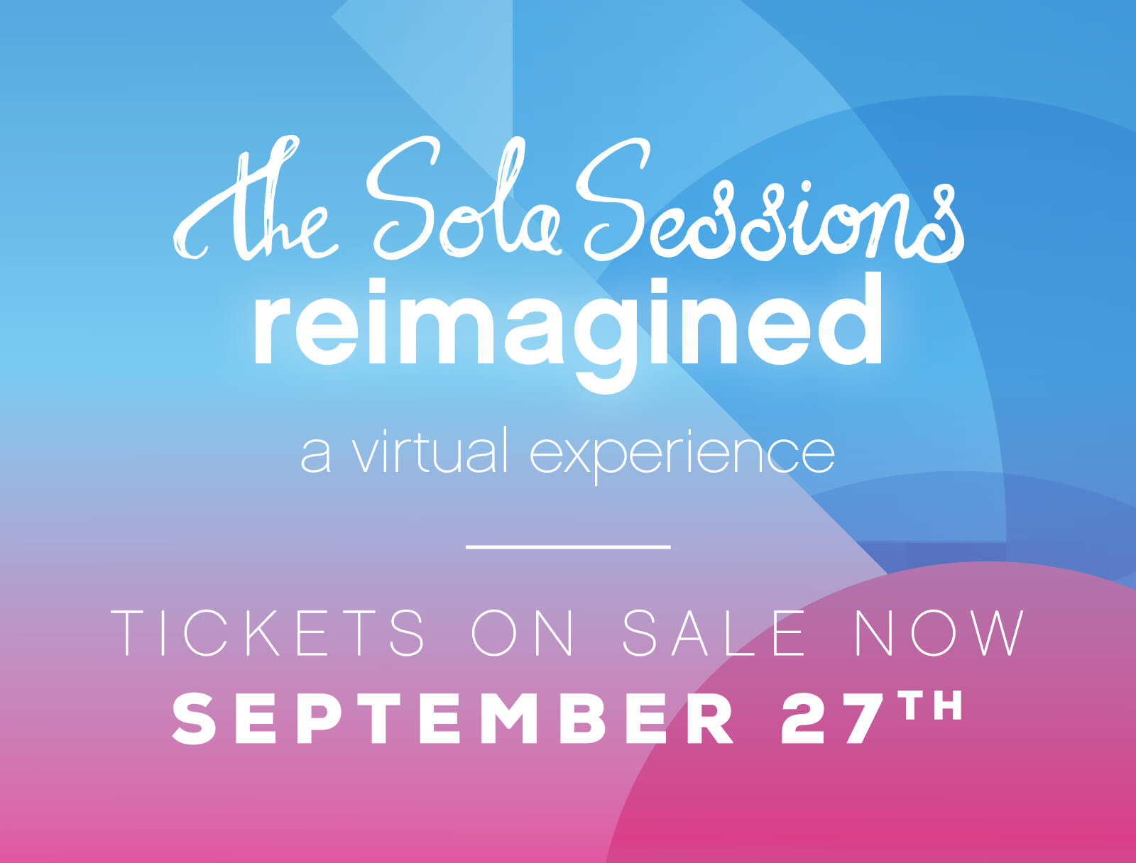 The Sola Sessions reimagined a virtual experience. Save the date. September 27th